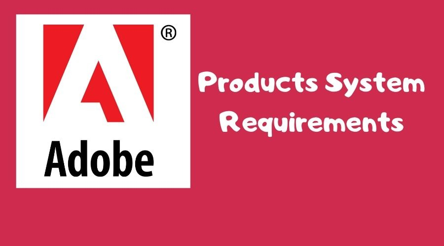 System Requirements For All Adobe Products